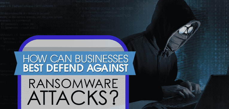 How can businesses best defend against ransomware attacks?