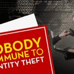 Nobody is Immune to Identity Theft